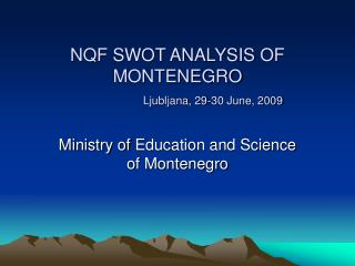 NQF SWOT ANALYSIS OF MONTENEGRO   Ljubljana, 29-30 June, 2009