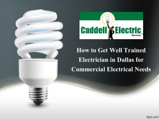 How to Get Well Trained Electrician in Dallas for Commercial and Residential Electrical Needs