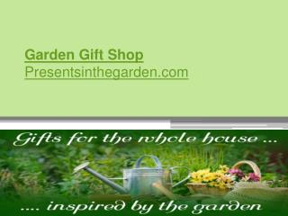 Best Collection of Gardening Presents - Presentsinthegarden.com