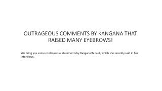 Outrageous comments by kangana that raised many eyebrows