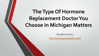 The Type Of Hormone Replacement Doctor You Choose In Michigan Matters