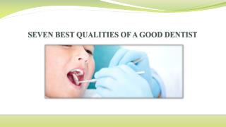 SEVEN BEST QUALITIES OF A GOOD DENTIST