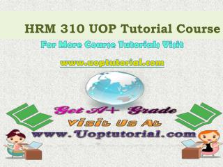 HRM 310 Tutorial Courses/Uoptutorial
