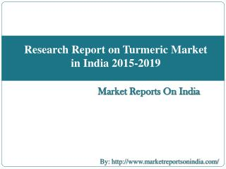 Research Report on Turmeric Market in India 2015-2019