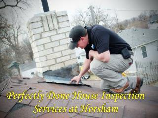 Perfectly Done House Inspection Services at Horsham