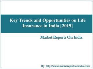 Key Trends and Opportunities on Life Insurance in India, to 2019