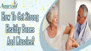 How To Get Strong Healthy Bones And Muscles?