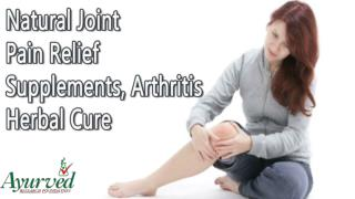 Natural Joint Pain Relief Supplements, Arthritis Herbal Cure