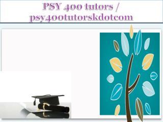 PSY 400 tutors / psy400tutorskdotcom