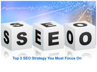 Top 5 SEO Strategy You Must Focus On