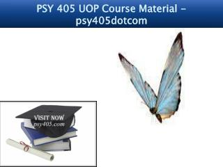 PSY 405 UOP Course Material - psy405dotcom