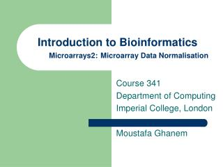 Introduction to Bioinformatics  Microarrays2: Microarray Data Normalisation