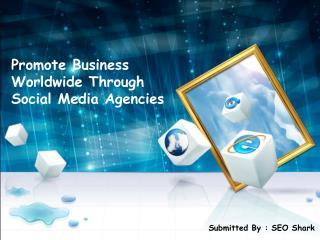 Promote Business Worldwide Through Social Media Agencies