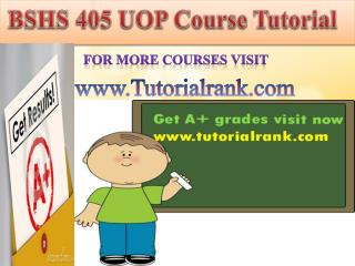 BSHS 405 UOP Course Tutorial/TutorialRank