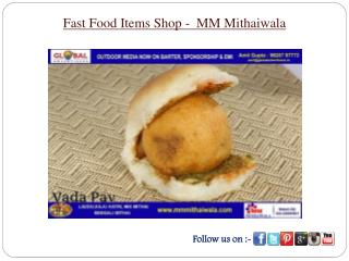 Fast Food Items Shop -  MM Mithaiwala