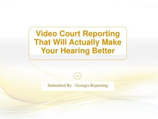 Video Court Reporting That Will Actually Make Your Hearing Better