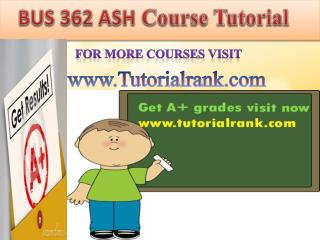 BUS 362(ASH) UOP Course Tutorial/TutorialRank