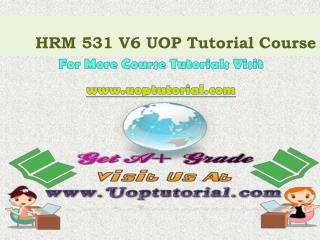 HRM 531 V6 UOP Tutorial Course/Uoptutorial