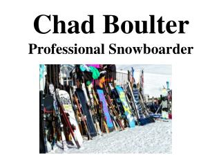 Chad Boulter - Professional Snowboarder