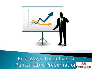 Best Ways To Deliver A Remarkable Presentation