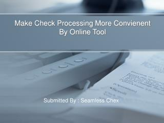 Make Check Processing More Convienent By Online Tool