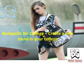 Backpacks for College � Create a new trend in your college