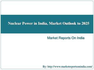 Nuclear Power in India, Market Outlook to 2025