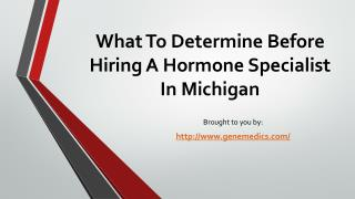 What To Determine Before Hiring A Hormone Specialist In Michigan