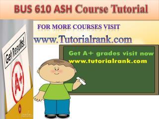 BUS 610(ASH) UOP Course Tutorial/TutorialRank