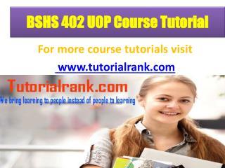 BSHS 402 UOP Course Tutorial/ Tutorialrank