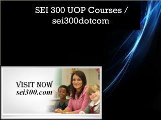 SEI 300 UOP Courses / sei300dotcom