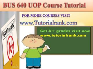 BUS 640 UOP Course Tutorial/TutorialRank