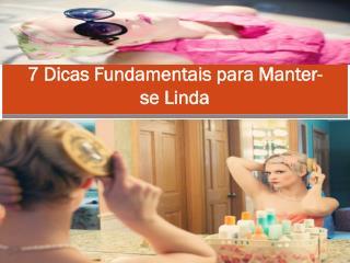 7 Dicas Fundamentais para Manter-se Linda
