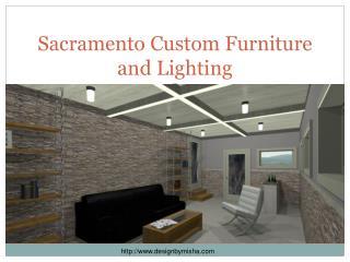 Sacramento Custom Furniture and Lighting