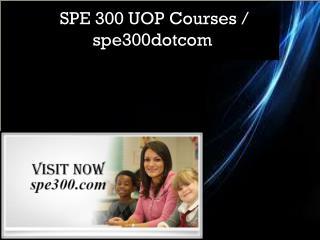 SPE 300 UOP Courses / spe300dotcom