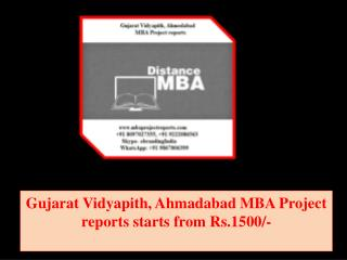 Gujarat Vidyapith, Ahmedabad MBA Project reports starts from Rs.1500/-