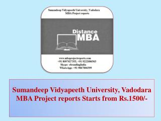 Sumandeep Vidyapeeth University, Vadodara MBA Project reports Starts from Rs.1500/-