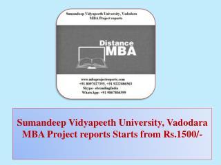 Sumandeep Vidyapeeth University, Vadodara MBA Project reports Starts from Rs.1500/-