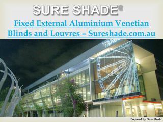 Fixed External Aluminium Venetian Blinds and Louvres � Sureshade.com.au