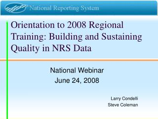 Orientation to 2008 Regional Training: Building and Sustaining Quality in NRS Data