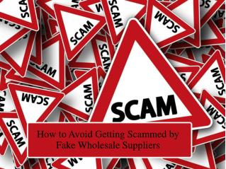 How to Avoid Getting Scammed by Fake Wholesale Suppliers