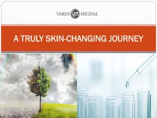 A TRULY SKIN-CHANGING JOURNEY