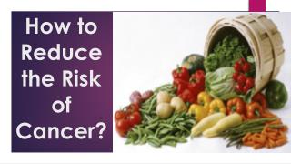 How to Reduce the Risk of Cancer?