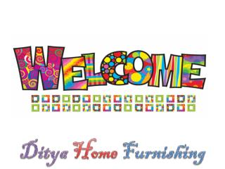 Ditya home furnishing and Home decor.