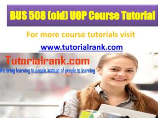 BUS 508 (old) UOP Course Tutorial/ Tutorialrank