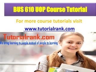 BUS 610 UOP Course Tutorial/ Tutorialrank
