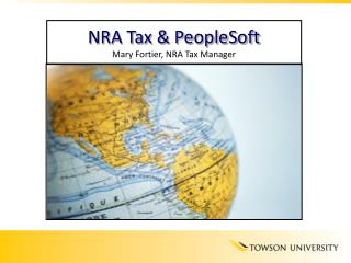NRA Tax  PeopleSoft Mary Fortier, NRA Tax Manager