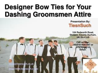 Tips For Choosing Designer Bow Ties For Groomsmen