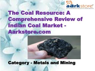 The Coal Resource: A Comprehensive Review of Indian Coal Market - Aarkstore.com