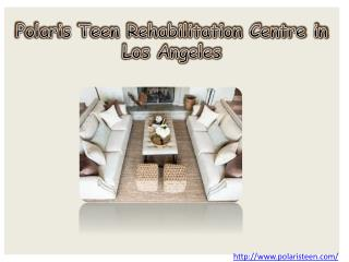 Polaris Teen Rehabilitation Centre in Los Angeles